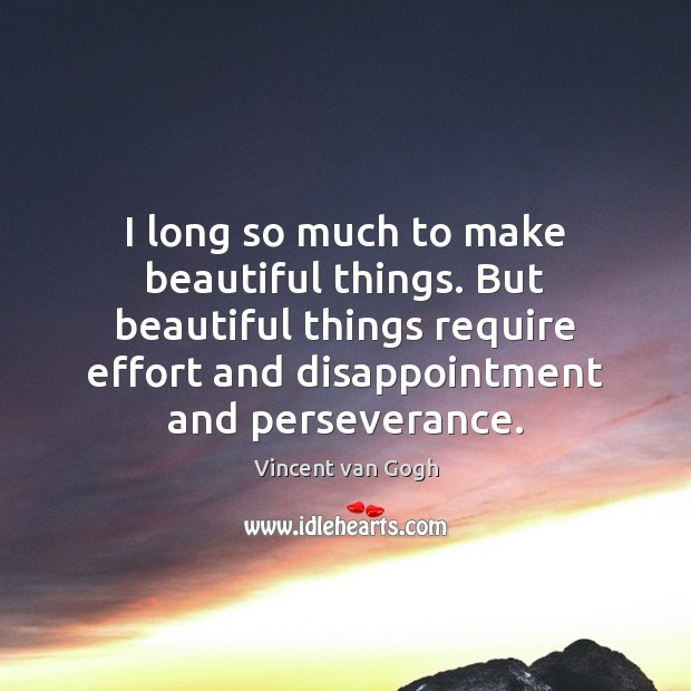 Image, I long so much to make beautiful things. But beautiful things require