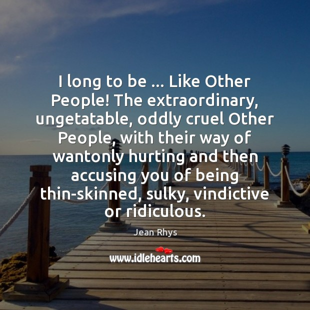 Image, I long to be … Like Other People! The extraordinary, ungetatable, oddly cruel