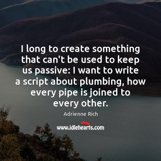 I long to create something that can't be used to keep us Adrienne Rich Picture Quote