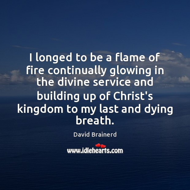 I longed to be a flame of fire continually glowing in the Image