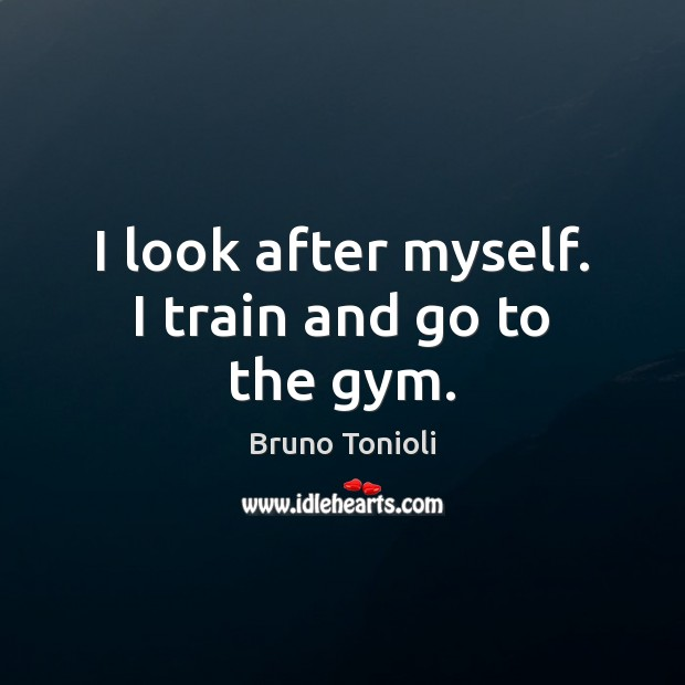 I look after myself. I train and go to the gym. Image