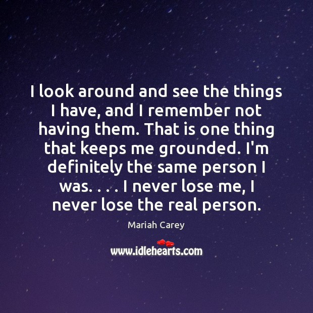 I look around and see the things I have, and I remember Mariah Carey Picture Quote
