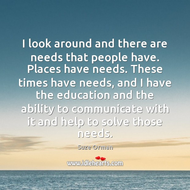 I look around and there are needs that people have. Places have Image
