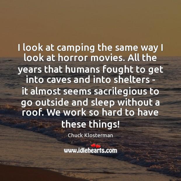I look at camping the same way I look at horror movies. Image