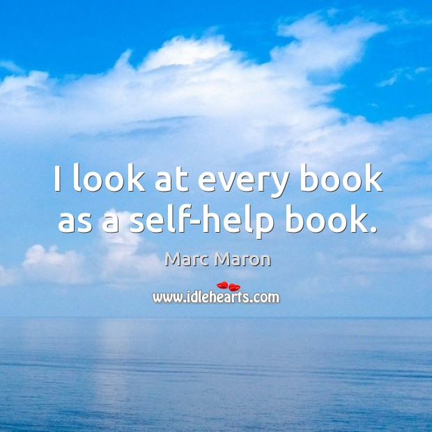 I look at every book as a self-help book. Image
