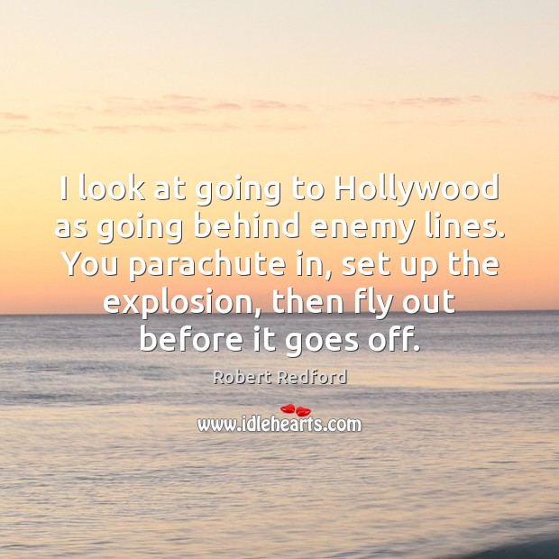 I look at going to Hollywood as going behind enemy lines. You Enemy Quotes Image