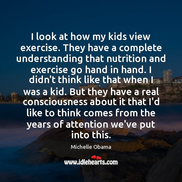 Image, I look at how my kids view exercise. They have a complete