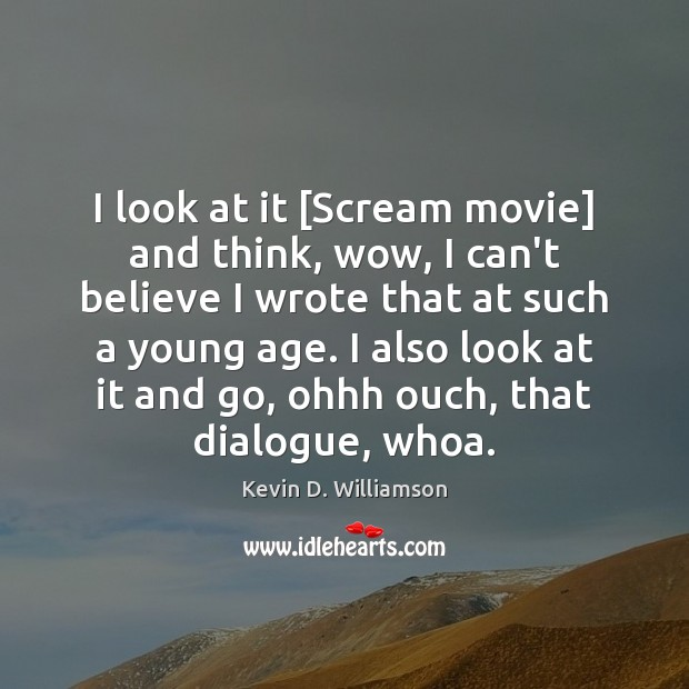 I look at it [Scream movie] and think, wow, I can't believe Kevin D. Williamson Picture Quote