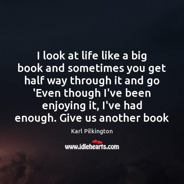 Image, I look at life like a big book and sometimes you get