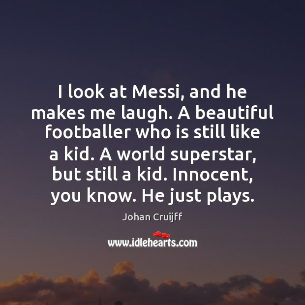 I look at Messi, and he makes me laugh. A beautiful footballer Johan Cruijff Picture Quote