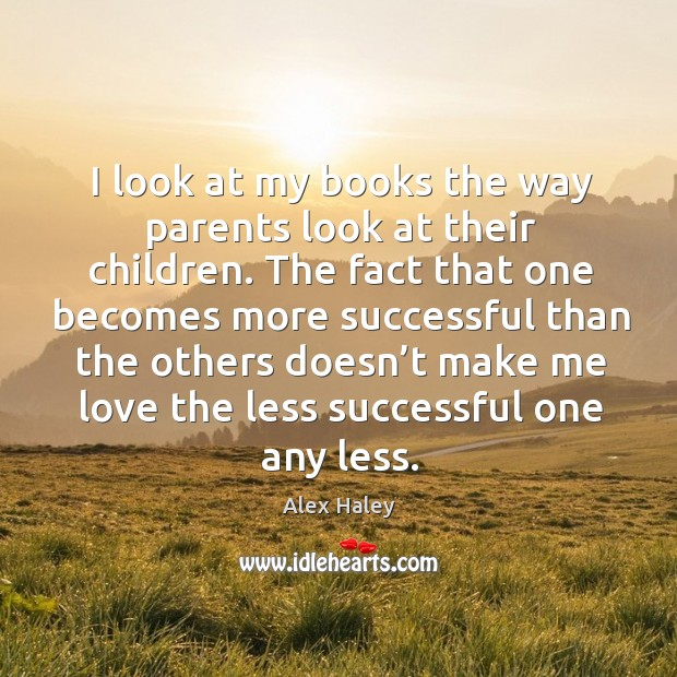 Image about I look at my books the way parents look at their children.