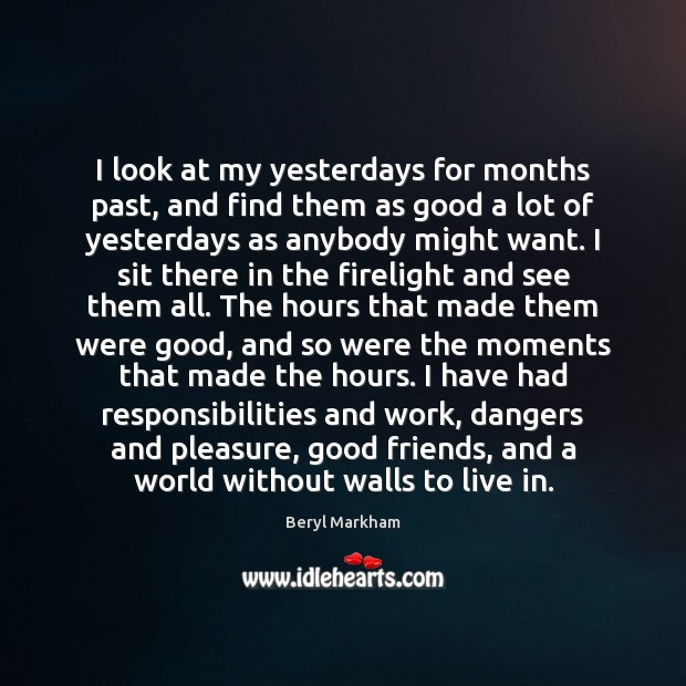 I look at my yesterdays for months past, and find them as Beryl Markham Picture Quote