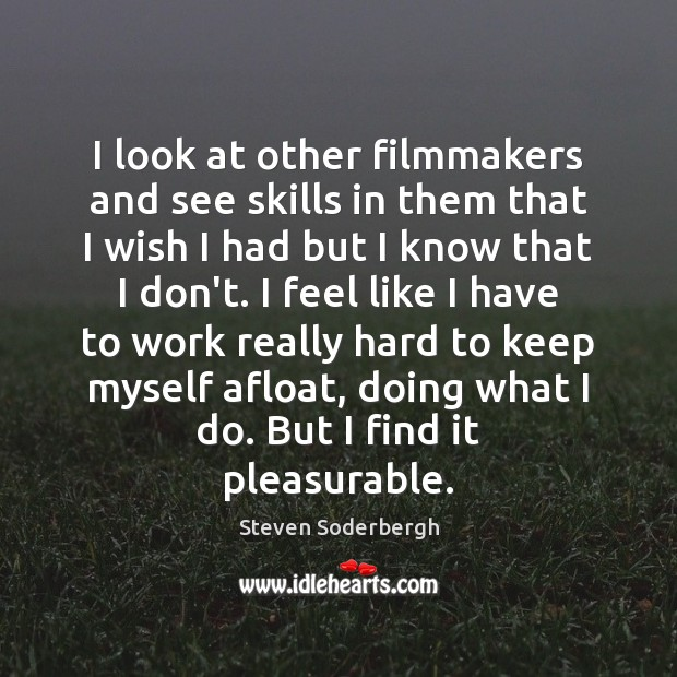 I look at other filmmakers and see skills in them that I Steven Soderbergh Picture Quote