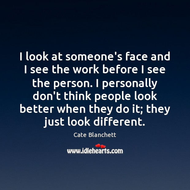 I look at someone's face and I see the work before I Image