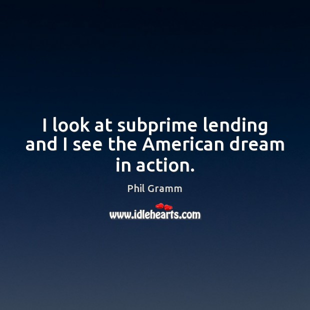 I look at subprime lending and I see the American dream in action. Image