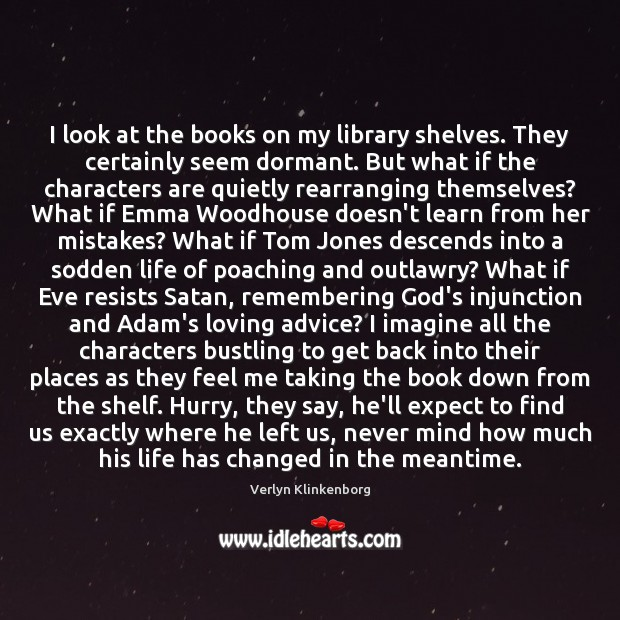 I look at the books on my library shelves. They certainly seem Verlyn Klinkenborg Picture Quote