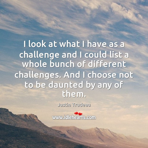 I look at what I have as a challenge and I could Image