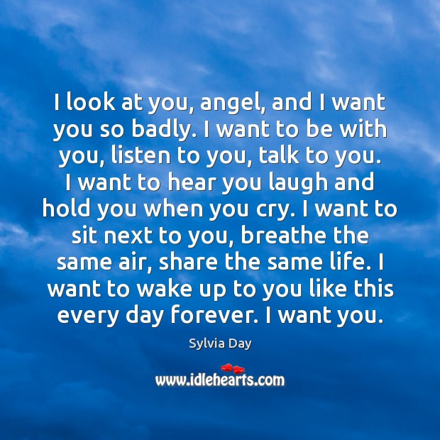 Image, I look at you, angel, and I want you so badly. I
