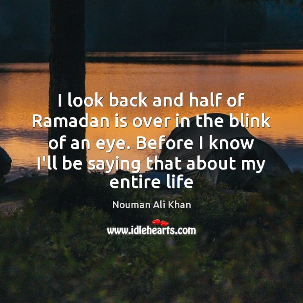I look back and half of Ramadan is over in the blink Ramadan Quotes Image