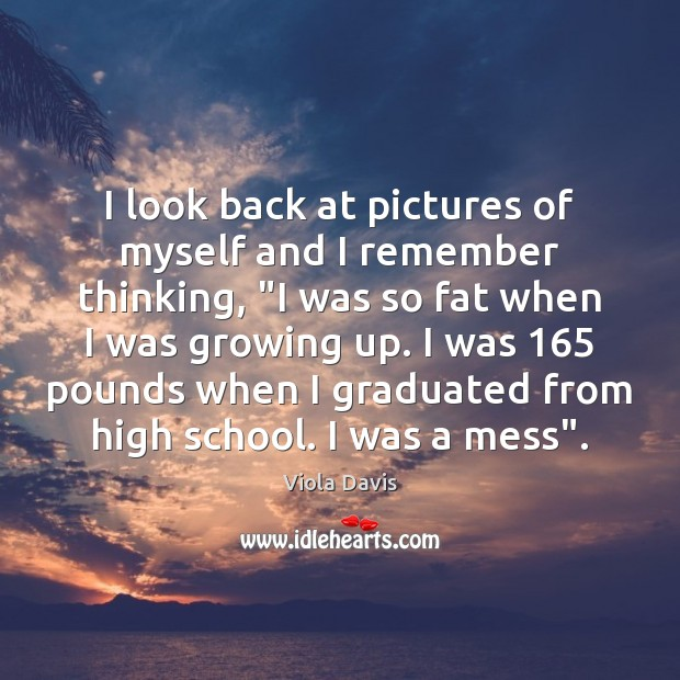 """I look back at pictures of myself and I remember thinking, """"I Viola Davis Picture Quote"""