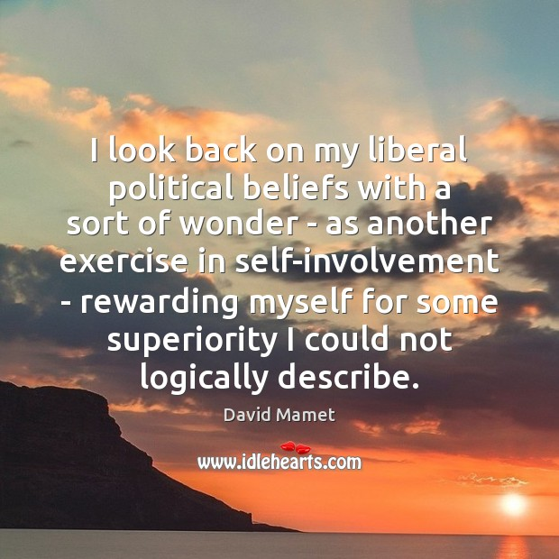 I look back on my liberal political beliefs with a sort of Exercise Quotes Image