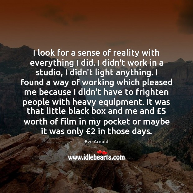 I look for a sense of reality with everything I did. I Image