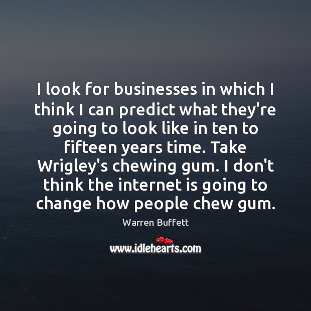 Image about I look for businesses in which I think I can predict what