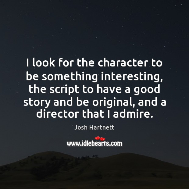 I look for the character to be something interesting, the script to Josh Hartnett Picture Quote