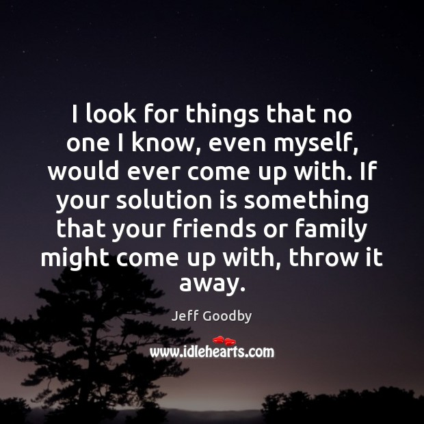 I look for things that no one I know, even myself, would Solution Quotes Image