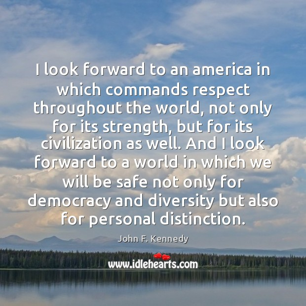 Image, I look forward to an america in which commands respect throughout the
