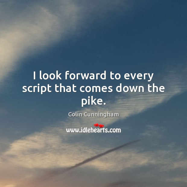 I look forward to every script that comes down the pike. Image