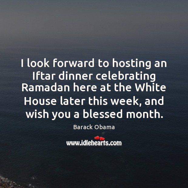 I look forward to hosting an Iftar dinner celebrating Ramadan here at Ramadan Quotes Image