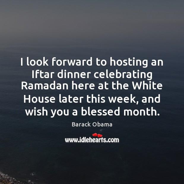 I look forward to hosting an Iftar dinner celebrating Ramadan here at Ramadan Quotes Image