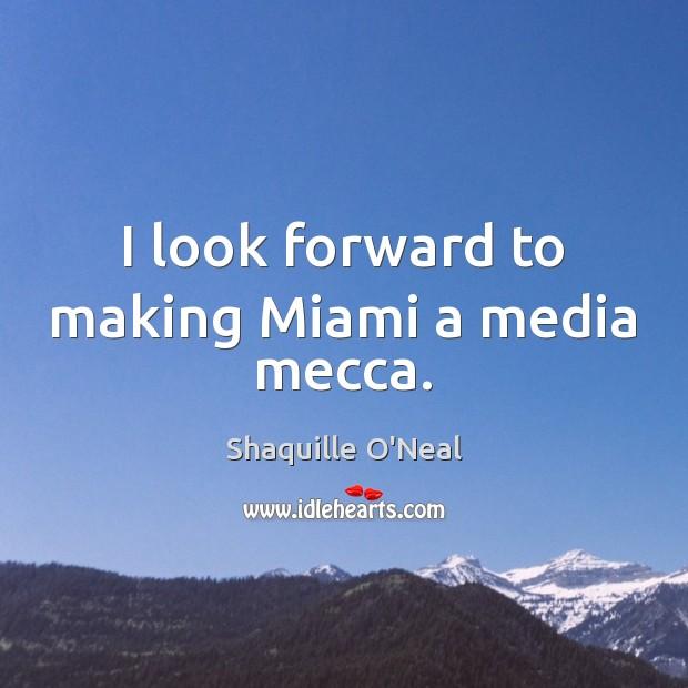 Image, I look forward to making Miami a media mecca.