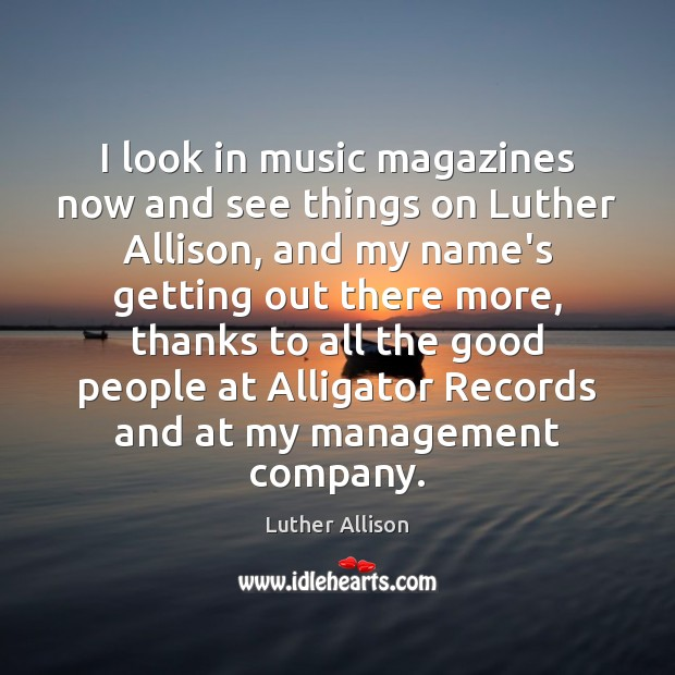 I look in music magazines now and see things on Luther Allison, Image