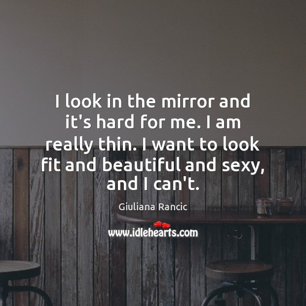 I look in the mirror and it's hard for me. I am Giuliana Rancic Picture Quote