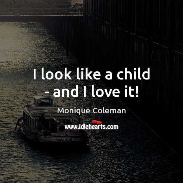 I look like a child – and I love it! Image