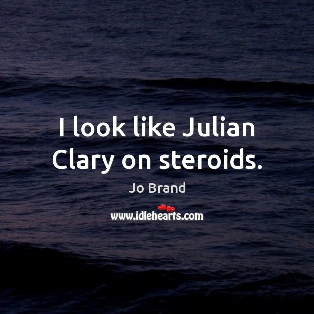 I look like Julian Clary on steroids. Image