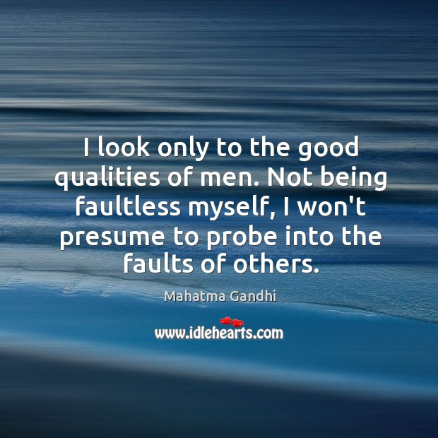 Image, I look only to the good qualities of men. Not being faultless