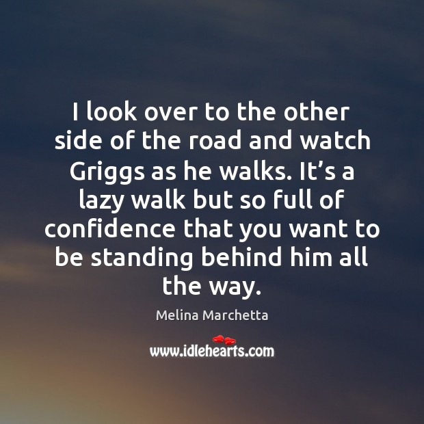 I look over to the other side of the road and watch Melina Marchetta Picture Quote