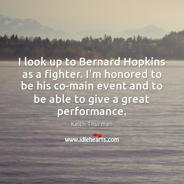 Image, I look up to Bernard Hopkins as a fighter. I'm honored to