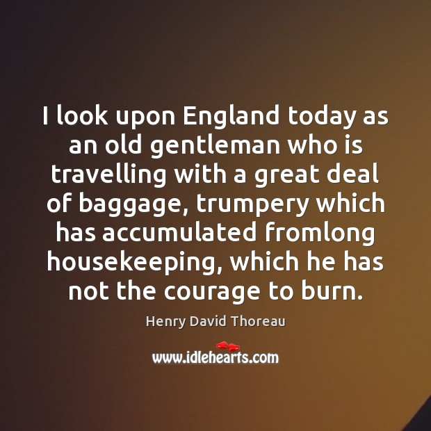 Image, I look upon England today as an old gentleman who is travelling