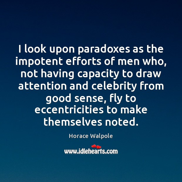 I look upon paradoxes as the impotent efforts of men who, not Horace Walpole Picture Quote