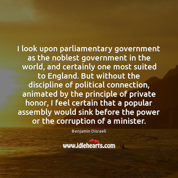 I look upon parliamentary government as the noblest government in the world, Benjamin Disraeli Picture Quote