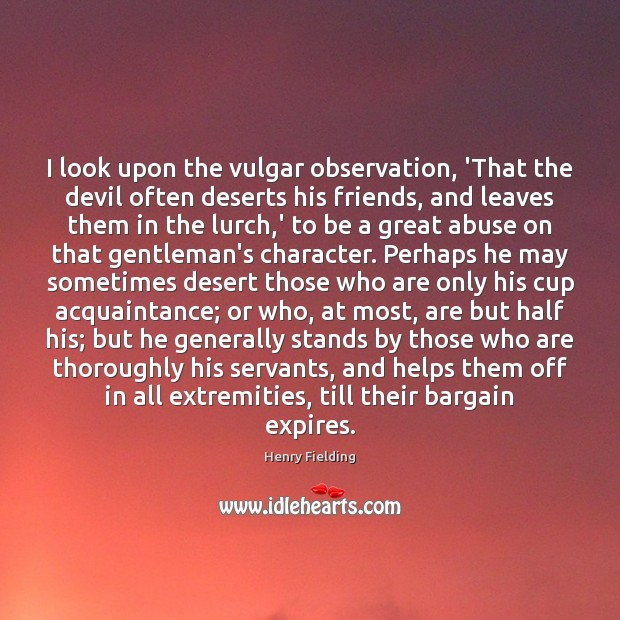 I look upon the vulgar observation, 'That the devil often deserts his Henry Fielding Picture Quote