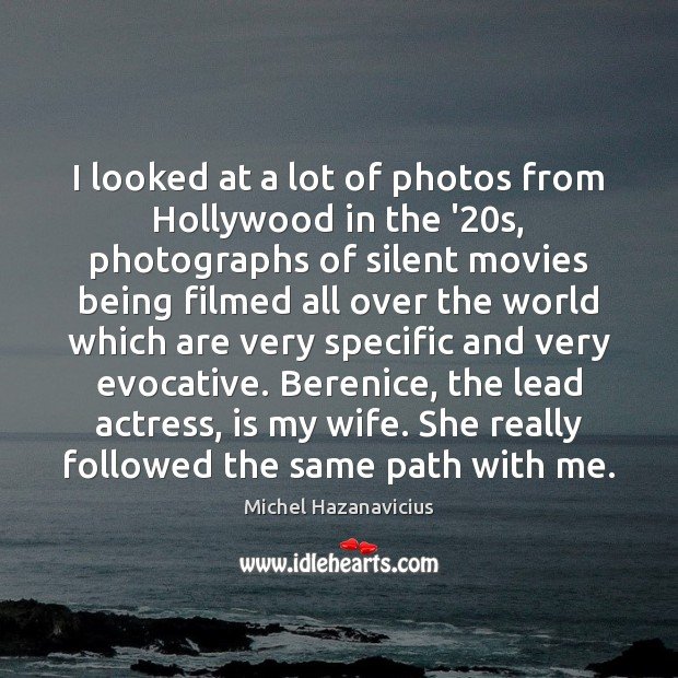 I looked at a lot of photos from Hollywood in the '20 Michel Hazanavicius Picture Quote