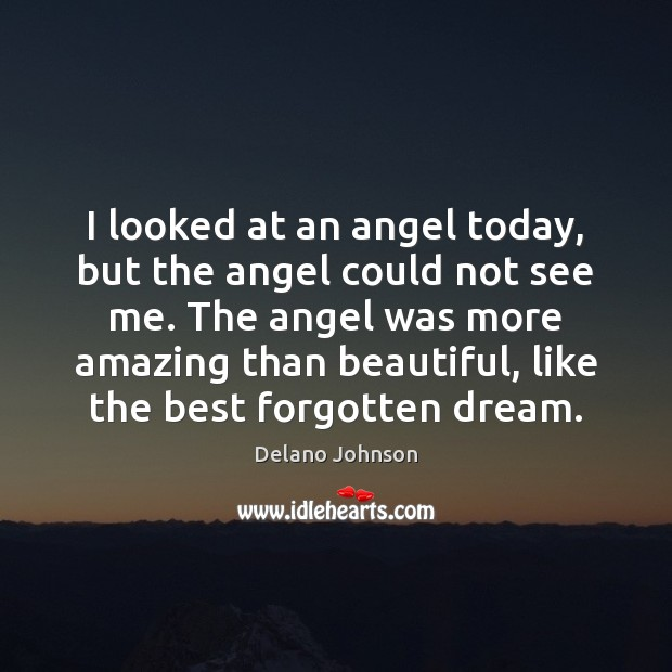 I looked at an angel today, but the angel could not see Image