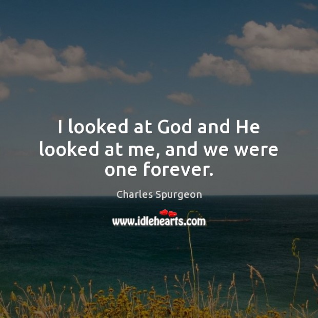 Image, I looked at God and He looked at me, and we were one forever.