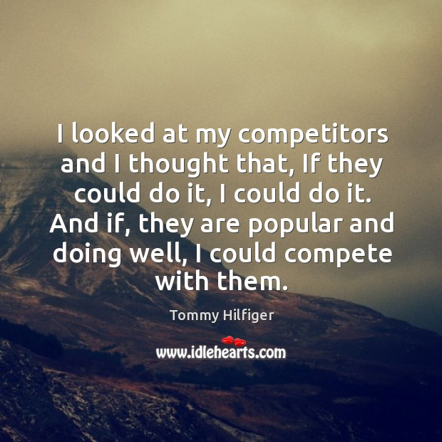 I looked at my competitors and I thought that, if they could do it, I could do it. Image