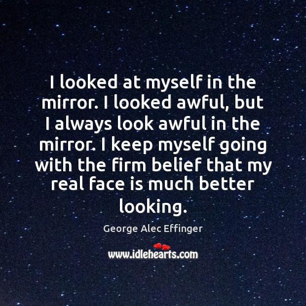 I looked at myself in the mirror. I looked awful, but I Image